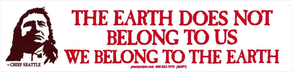 """Peace Resource Project The Earth Does Not Belong to Us, We Belong to The Earth - Environmental Small Bumper Sticker or Laptop Decal (6.75"""" x 1.75"""")"""