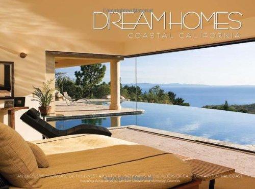 Dream Homes Coastal California: Showcasing Coastal California's Finest Architects, Designers & Builders