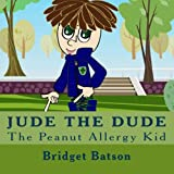 Jude The Dude: The Peanut Allergy Kid