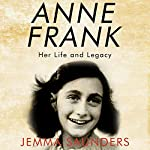 Anne Frank: Her Life and Legacy | Jemma J. Saunders