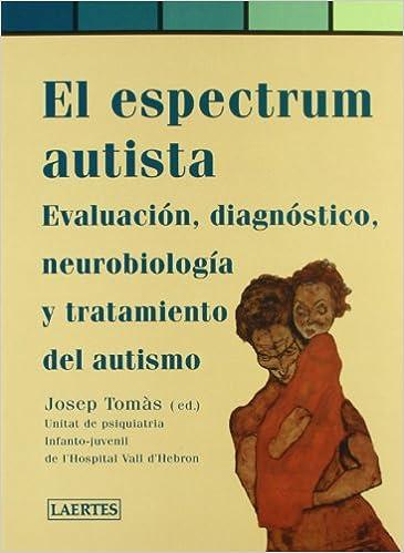 El espectrum autista: Evaluación, diagnóstico, neurobiología i tratamiento del autismo Pediatría: Amazon.es: AA.VV., Tomàs Vilaltella, Josep: Libros