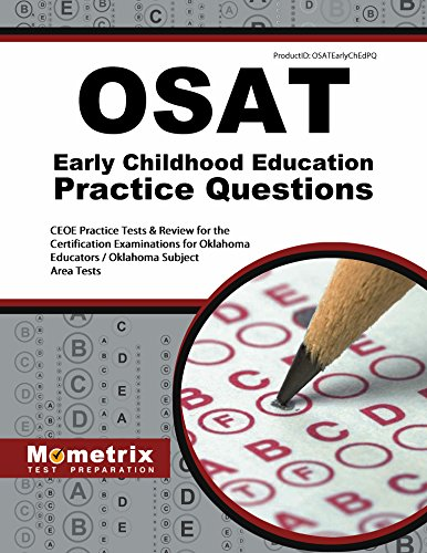 OSAT Early Childhood Education Practice Questions: CEOE Practice Tests & Review for the Certification Examinations for Oklahoma Educators / Oklahoma Subject Area Tests (Mometrix Test Preparation)