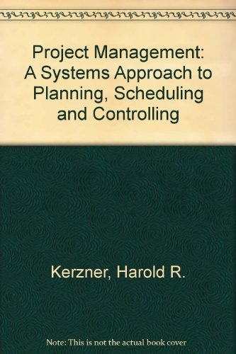 Project Management: A System Approach to Planning, Scheduling, and Controlling