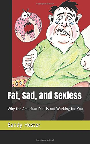 Fat, Sad, and Sexless: Why the American Diet is Not Working For You