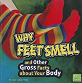 Why Feet Smell and Other Gross Facts about Your Body (Gross Me Out)