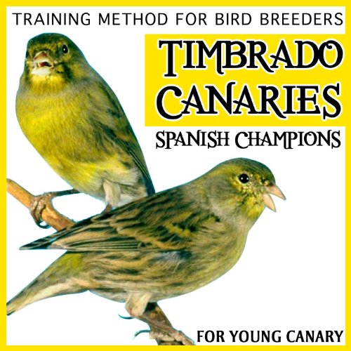 Training Method for Bird Breeders. Spanish Champions Timbrado Canaries For Young Canary ()