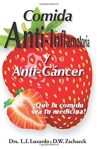 Comida Anti-Inflamatoria y Anti-Cancer (Spanish Edition) [Dr. Dietrich W. Zschaeck - Dra. L.Irene Luzardo Zschaeck] (Tapa Blanda)