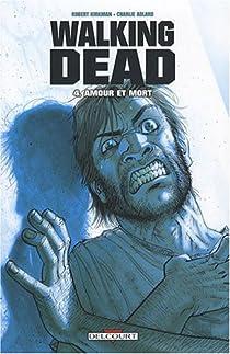 Walking Dead, Tome 4 : Amour et mort par Kirkman