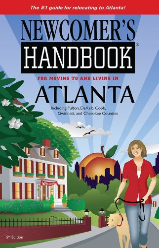 Newcomer's Handbooks for Moving to and Living in Atlanta Including Fulton, DeKalb, Cobb, Gwinnett, and Cherokee Counties