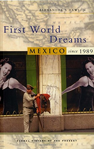 First World Dreams: Mexico Since 1989 (Global History Of The Present)