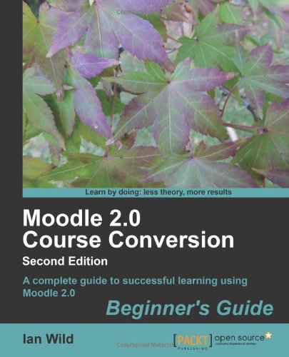 [PDF] Moodle 2.0 Course Conversion Beginner?s Guide, 2nd Edition Free Download | Publisher : Packt Publishing | Category : Computers & Internet | ISBN 10 : 1849514828 | ISBN 13 : 9781849514828