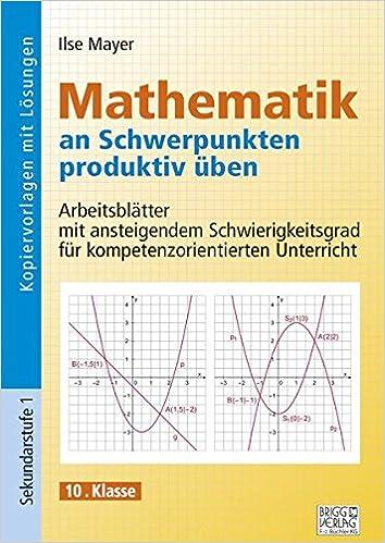Mathematik an Schwerpunkten produktiv üben - 10. Klasse ...