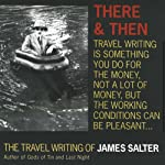 There and Then: The Travel Writing of James Salter | James Salter