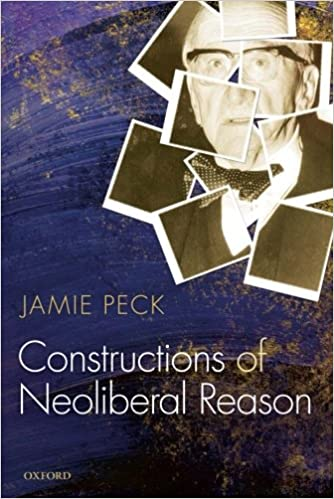 jamie peck constructions of neoliberal reason
