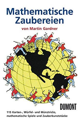 Mathematische Zaubereien: 115 Karten-, Würfel- und Münztricks, mathematische Spiele und Zauberkunststücke
