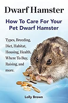Dwarf Hamster: Types, Breeding, Diet, Habitat, Housing, Health, Where
