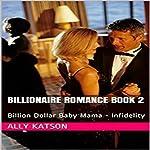Billion Dollar Baby Mama: Infidelity, Book 2 | Ally Katson