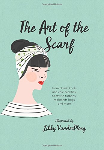 Image of The Art of the Scarf: From Classic Knots and Chic Neckties, to Stylish Turbans, Makeshift Bags, and More