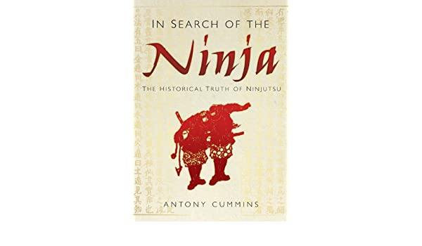 In Search of the Ninja: The Historical Truth of Ninjutsu ...