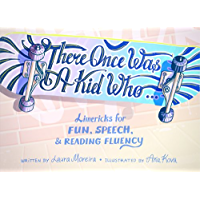 There Once Was A Kid Who...: Limericks for Fun, Speech, and Reading Fluency