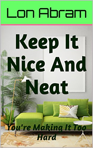 Keep It Nice And Neat: You're Making It Too Hard