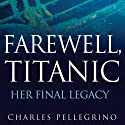 Farewell, Titanic: Her Final Legacy Audiobook by Charles Pellegrino Narrated by Bronson Pinchot