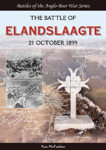 The Battle of Elandslaagte: 21 October 1899 (Battles of the Anglo-Boer War)
