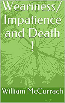 Weariness/ Impatience and Death ! by [McCurrach, William]