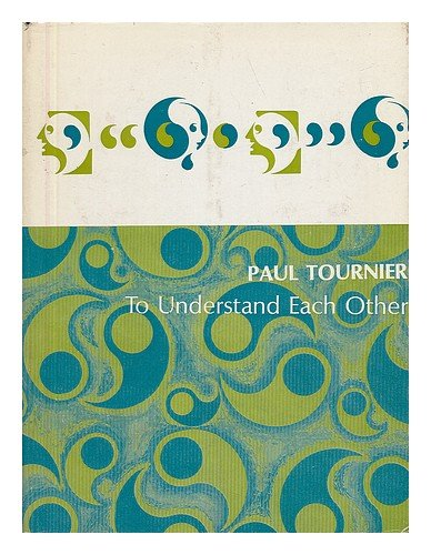 To Understand Each Other / by Paul Tournier ; Translated by John S. Gilmour