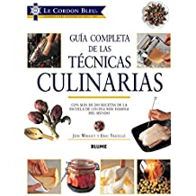 Guía completa de las técnicas culinarias: Con más de 200 recetas de la escuela de