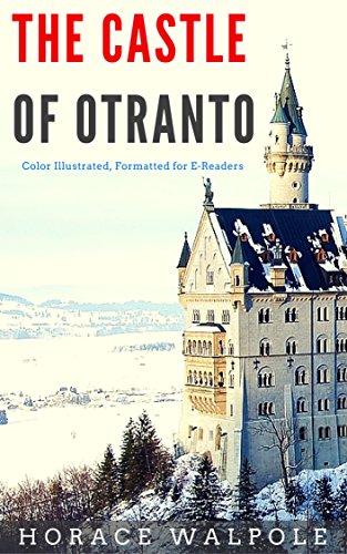 The Castle of Otranto: Color Illustrated, Formatted for E-Readers (Unabridged Version)