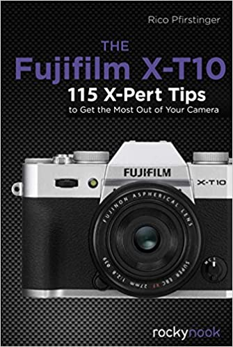 Amazon the fujifilm x t10 115 x pert tips to get the most amazon the fujifilm x t10 115 x pert tips to get the most out of your camera ebook rico pfirstinger kindle store fandeluxe Images