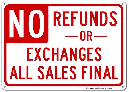 - No Refunds Or Exchanges Sign, All Sales Final Sign, 10x14 Rust Free .040 Aluminum UV Printed, Easy to Mount Weather Resistant Long Lasting Ink Made in USA by SIGO SIGNS