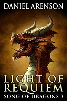 Light of Requiem (Song of Dragons Book 3) by [Arenson, Daniel]