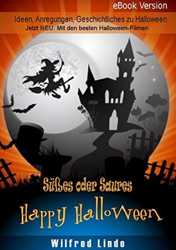 Halloween – Süßes oder Saures. Ideen, Anregungen und Geschichtliches zu Halloween: Jetzt mit den besten Halloween-Filmen! (German (Halloween Party Deko)