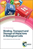 img - for Binding, Transport and Storage of Metal Ions in Biological Cells: RSC (Metallobiology) book / textbook / text book
