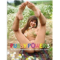 Pussy Power 3: Intimate Portraits of Young Sexy Girls