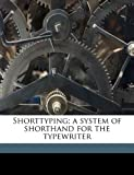 Shorttyping; a System of Shorthand for the Typewriter, John Ira Brant, 1176981757