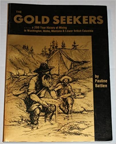 Book The Gold Seekers: A 200 Year History of Mining in Washington, Idaho, Montana & Lower British Columbia by Pauline Battien (1989-05-03)