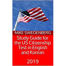 Study Guide for the US Citizenship Test in English and Korean: 2019 (Study Guides for the US Citizenship Test Book 11)