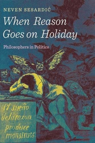Read Online When Reason Goes on Holiday: Philosophers in Politics pdf epub