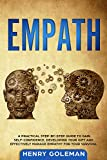 Empath: A Practical Step-By-Step Guide to Gain Self-Confidence, Developing Your Gift and Effectively Managing Empathy for Your Survival