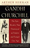 img - for Gandhi & Churchill: The Epic Rivalry that Destroyed an Empire and Forged Our Age book / textbook / text book
