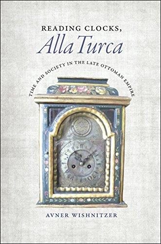 Reading Clocks, Alla Turca: Time and Society in the Late Ottoman Empire