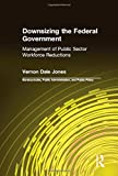 img - for Downsizing the Federal Government: Management of Public Sector Workforce Reductions (Bureaucracies, Public Administration, and Public Policy) book / textbook / text book