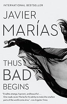 Thus Bad Begins: A novel by [Marias, Javier]