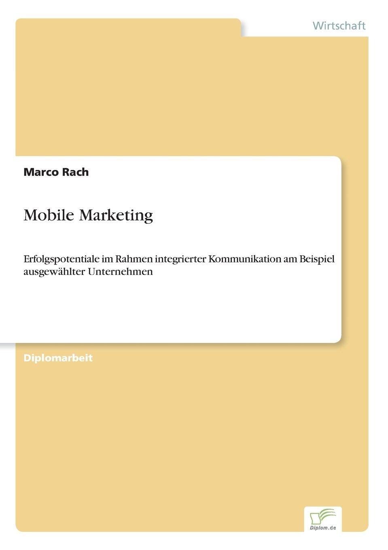 Mobile Marketing: Erfolgspotentiale im Rahmen integrierter Kommunikation am Beispiel ausgew?hlter Unternehmen (German Edition) PDF