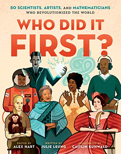 Who Did It First? 50 Scientists, Artists, and Mathematicians Who Revolutionized the World (Who The Woman Did)