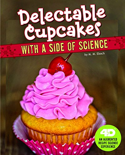 Delectable Cupcakes with a Side of Science: 4D an Augmented Recipe Science Experience