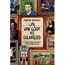 Um Van Gogh no galinheiro: E outras incríveis aventuras de obras-primas da arte